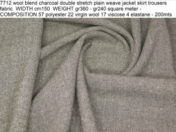 7712 wool blend charcoal double stretch plain weave jacket skirt trousers fabric WIDTH cm150 WEIGHT gr360 - gr240 square meter - COMPOSITION 57 polyester 22 virgin wool 17 viscose 4 elastane - 200mts