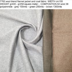 7763 wool blend flannel jacket and coat fabric WIDTH cm155 WEIGHT gr400 - gr258 square meter - COMPOSITION 62 wool 38 polyammide - grey 100mts – green 250mts – brown 1300mts
